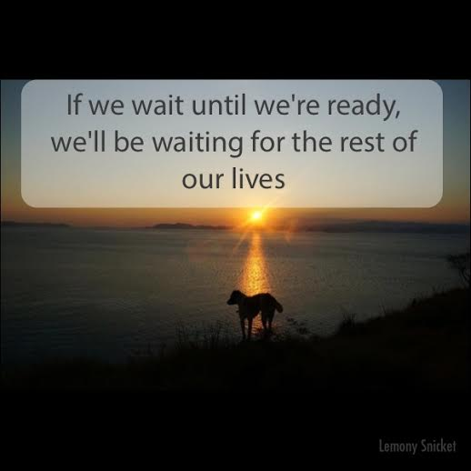 If we wait until we're ready